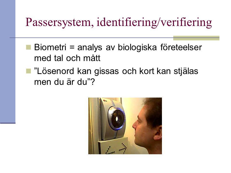 """Passersystem, identifiering/verifiering Biometri = analys av biologiska företeelser med tal och mått """"Lösenord kan gissas och kort kan stjälas men du"""