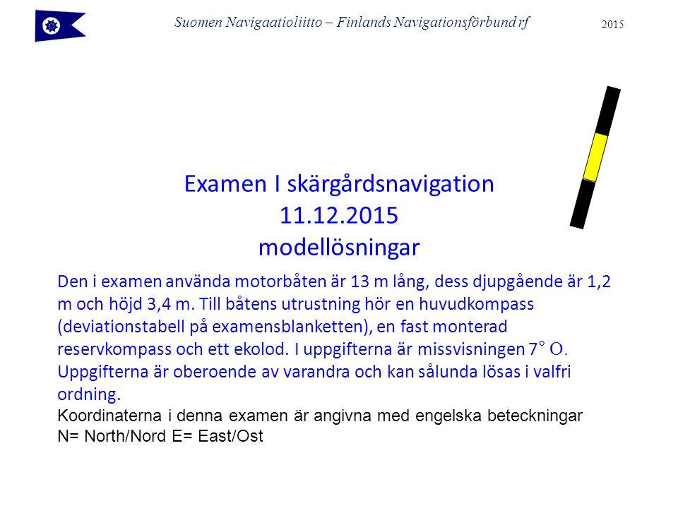 Suomen Navigaatioliitto – Finlands Navigationsförbund rf 2015 Den i examen använda motorbåten är 13 m lång, dess djupgående är 1,2 m och höjd 3,4 m.