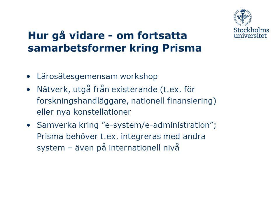 Hur gå vidare - om fortsatta samarbetsformer kring Prisma Lärosätesgemensam workshop Nätverk, utgå från existerande (t.ex.