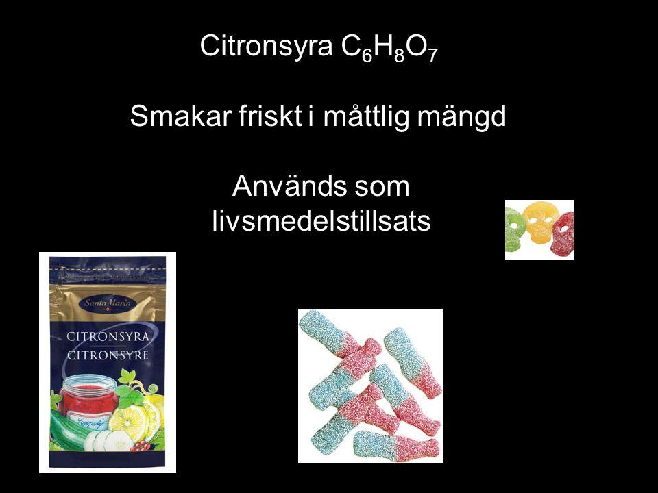 Citronsyra C 6 H 8 O 7 Smakar friskt i måttlig mängd Används som livsmedelstillsats