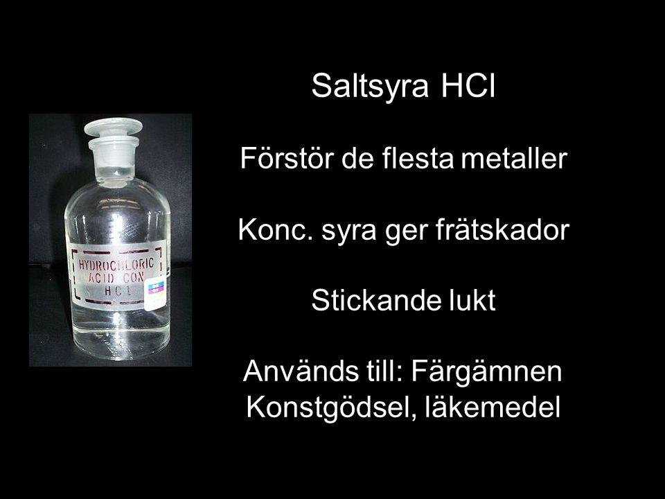 Saltsyra HCl Förstör de flesta metaller Konc.