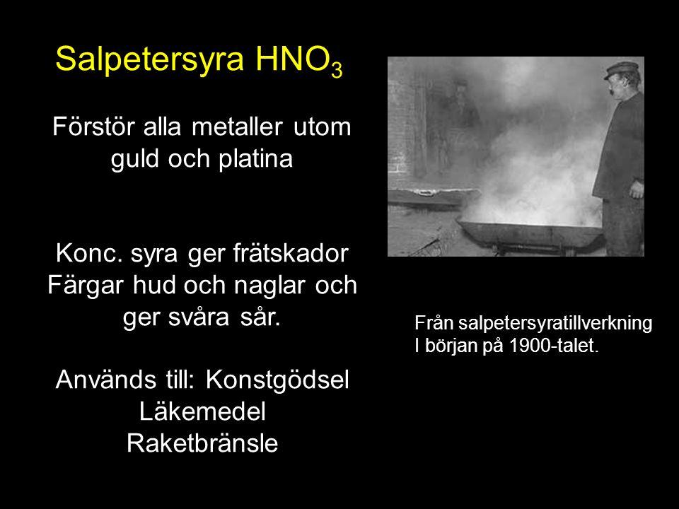 Salpetersyra HNO 3 Förstör alla metaller utom guld och platina Konc.