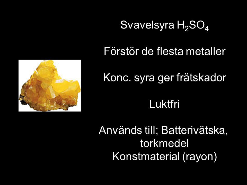 Svavelsyra H 2 SO 4 Förstör de flesta metaller Konc.
