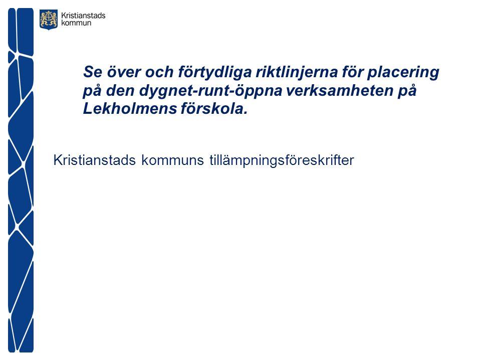 Se över och förtydliga riktlinjerna för placering på den dygnet-runt-öppna verksamheten på Lekholmens förskola.