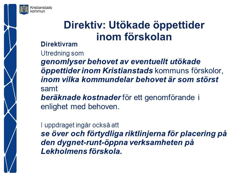 Direktiv: Utökade öppettider inom förskolan Direktivram Utredning som genomlyser behovet av eventuellt utökade öppettider inom Kristianstads kommuns förskolor, inom vilka kommundelar behovet är som störst samt beräknade kostnader för ett genomförande i enlighet med behoven.