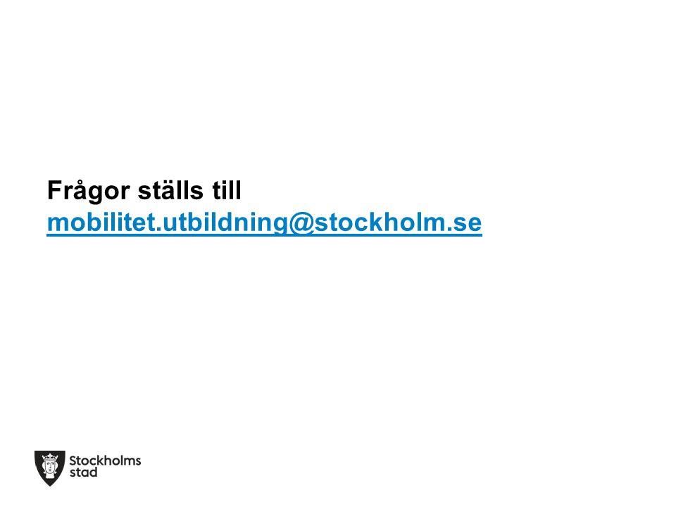 Frågor ställs till mobilitet.utbildning@stockholm.se mobilitet.utbildning@stockholm.se