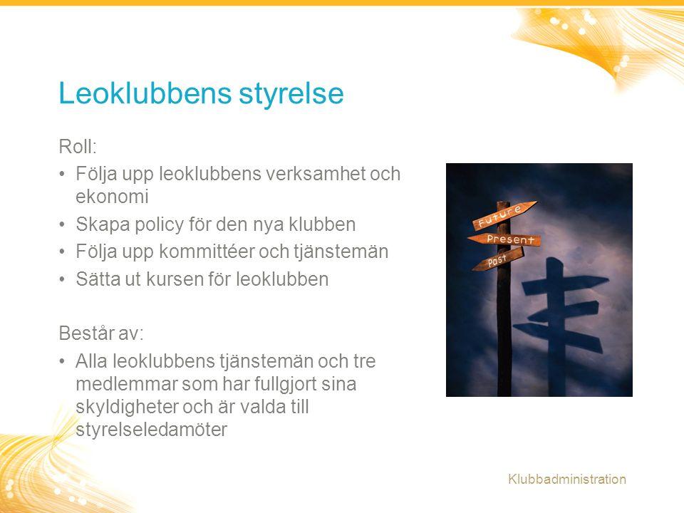 13 Roll: Följa upp leoklubbens verksamhet och ekonomi Skapa policy för den nya klubben Följa upp kommittéer och tjänstemän Sätta ut kursen för leoklub