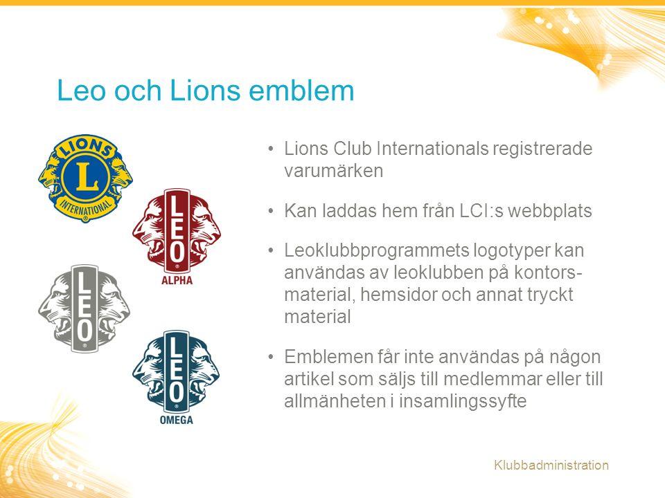 16 Lions Club Internationals registrerade varumärken Kan laddas hem från LCI:s webbplats Leoklubbprogrammets logotyper kan användas av leoklubben på kontors- material, hemsidor och annat tryckt material Emblemen får inte användas på någon artikel som säljs till medlemmar eller till allmänheten i insamlingssyfte Leo och Lions emblem Klubbadministration