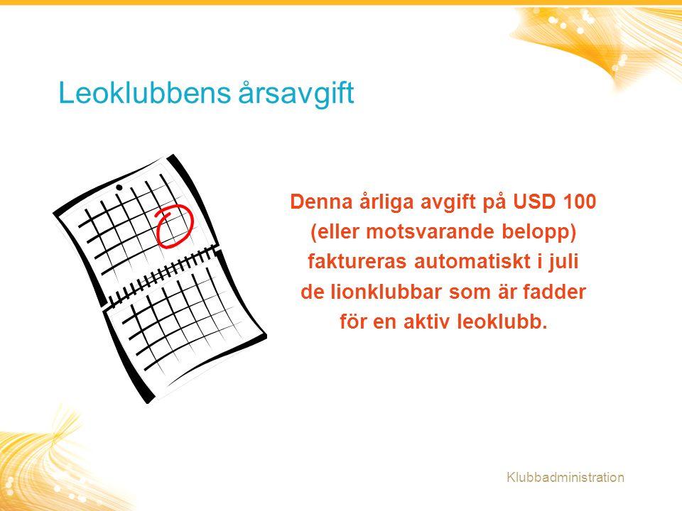 4 Denna årliga avgift på USD 100 (eller motsvarande belopp) faktureras automatiskt i juli de lionklubbar som är fadder för en aktiv leoklubb. Leoklubb