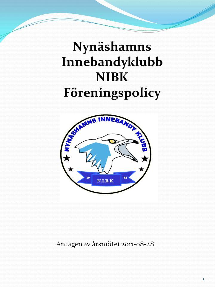 Nynäshamns Innebandyklubb NIBK Föreningspolicy Antagen av årsmötet 2011-08-28 1