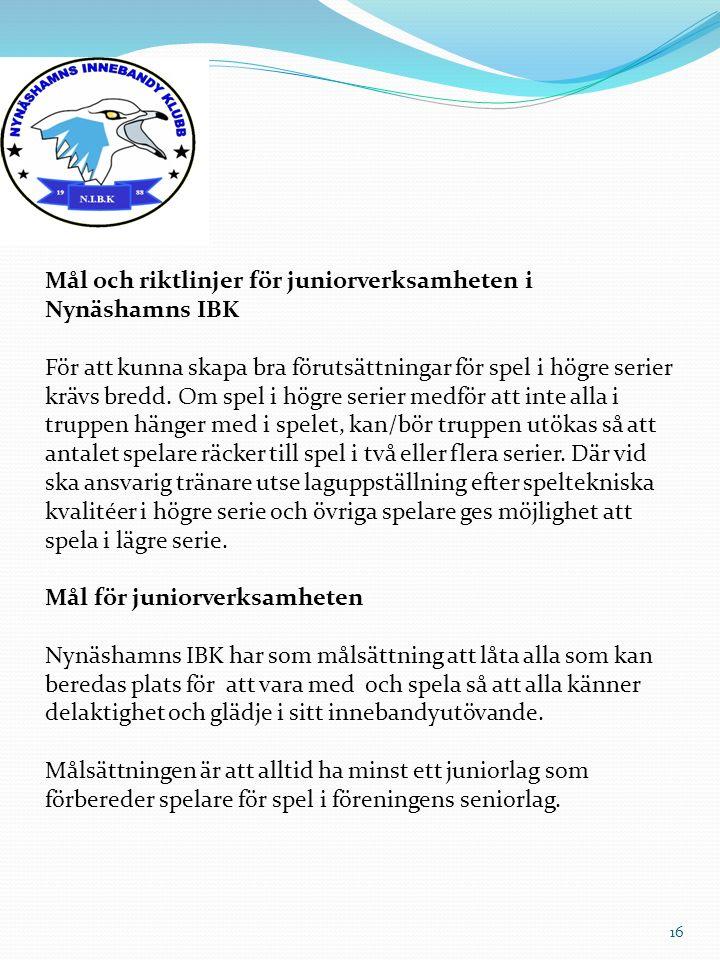 Mål och riktlinjer för juniorverksamheten i Nynäshamns IBK För att kunna skapa bra förutsättningar för spel i högre serier krävs bredd. Om spel i högr