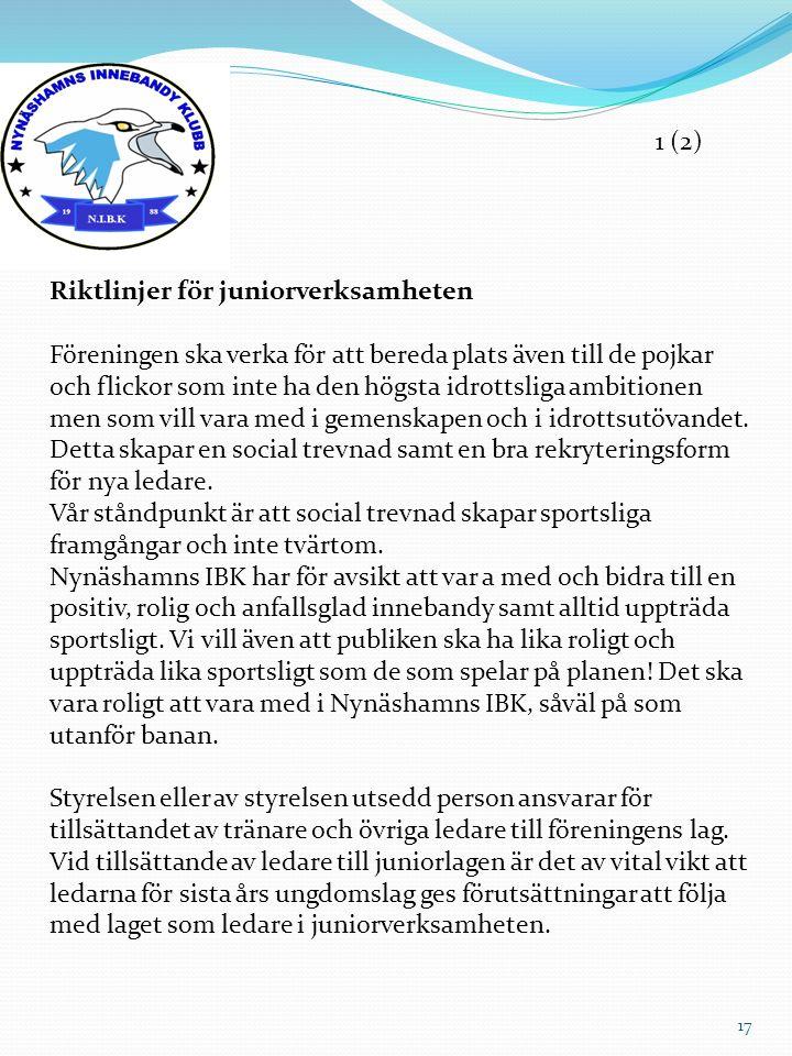 Riktlinjer för juniorverksamheten Föreningen ska verka för att bereda plats även till de pojkar och flickor som inte ha den högsta idrottsliga ambitio