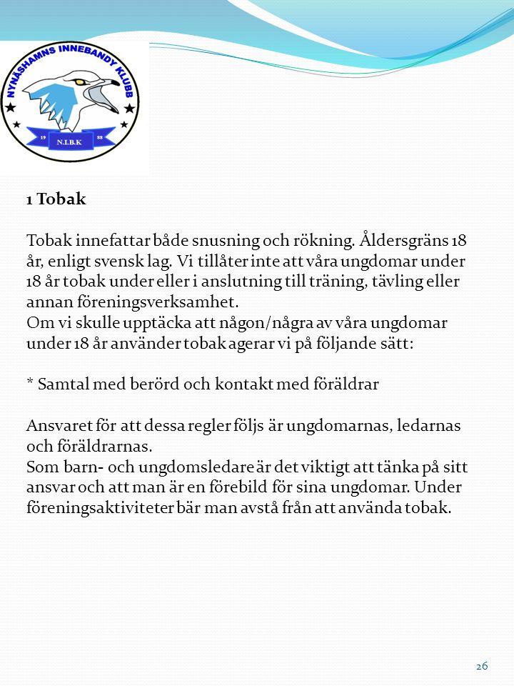 26 1 Tobak Tobak innefattar både snusning och rökning. Åldersgräns 18 år, enligt svensk lag. Vi tillåter inte att våra ungdomar under 18 år tobak unde