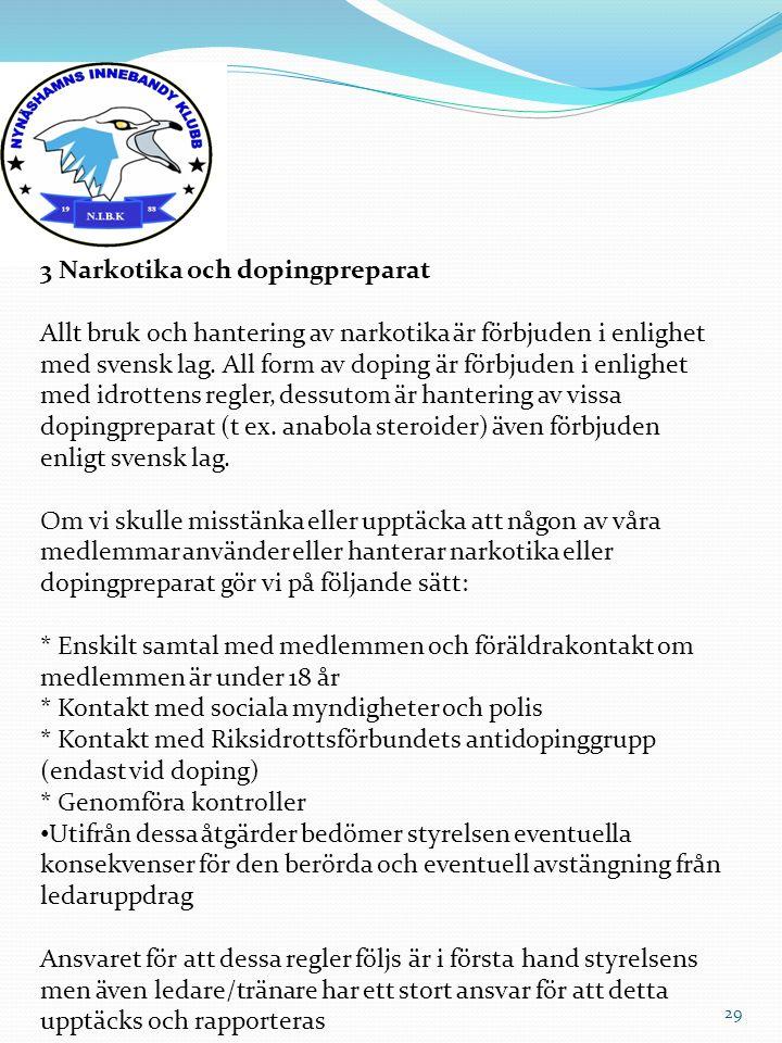 29 3 Narkotika och dopingpreparat Allt bruk och hantering av narkotika är förbjuden i enlighet med svensk lag. All form av doping är förbjuden i enlig