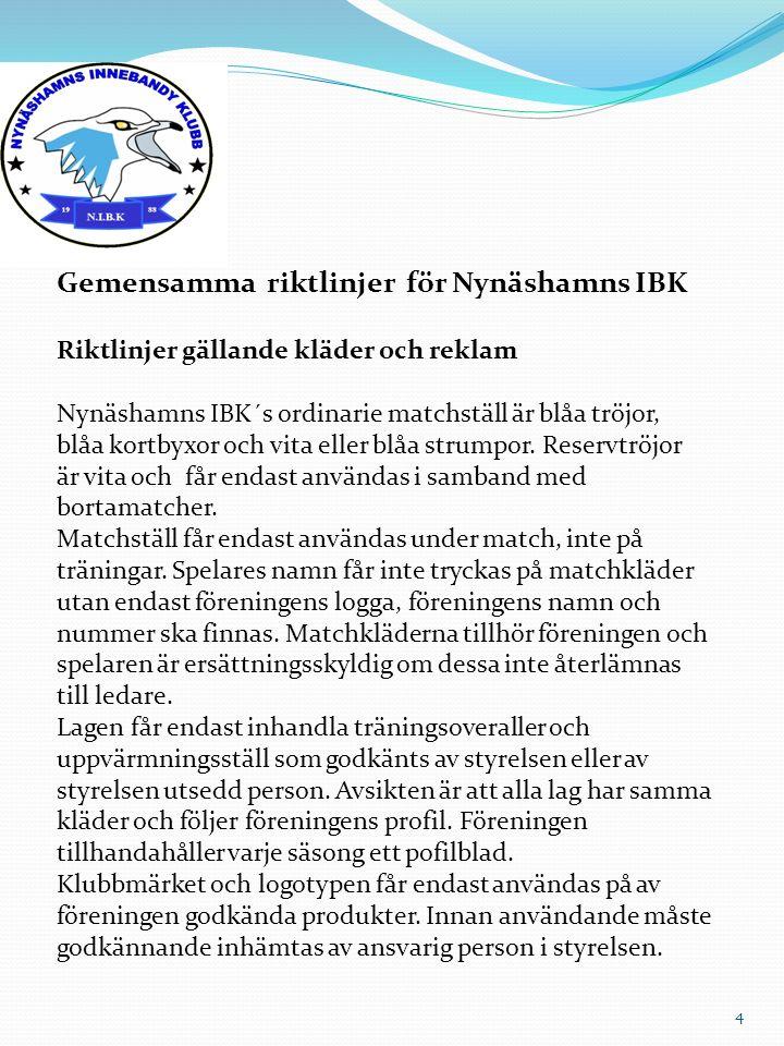 Gemensamma riktlinjer för Nynäshamns IBK Riktlinjer gällande kläder och reklam Nynäshamns IBK´s ordinarie matchställ är blåa tröjor, blåa kortbyxor oc