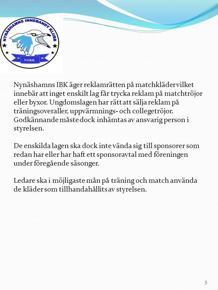 Nynäshamns IBK äger reklamrätten på matchkläder vilket innebär att inget enskilt lag får trycka reklam på matchtröjor eller byxor. Ungdomslagen har rä