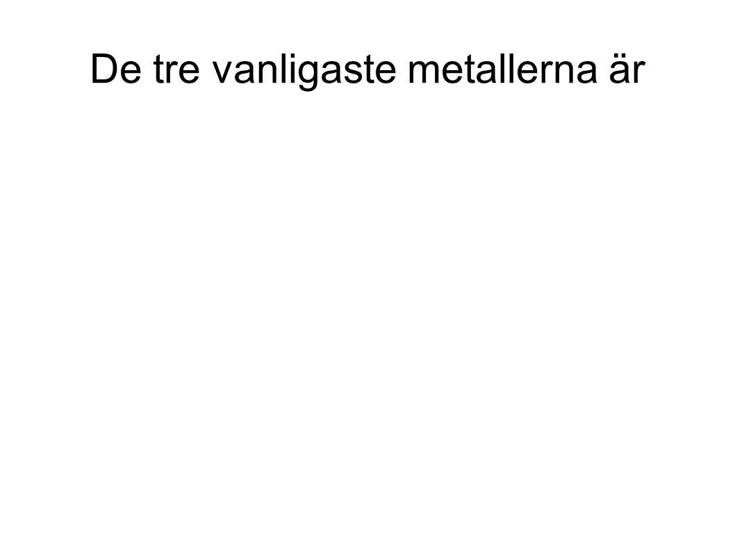 De tre vanligaste metallerna är