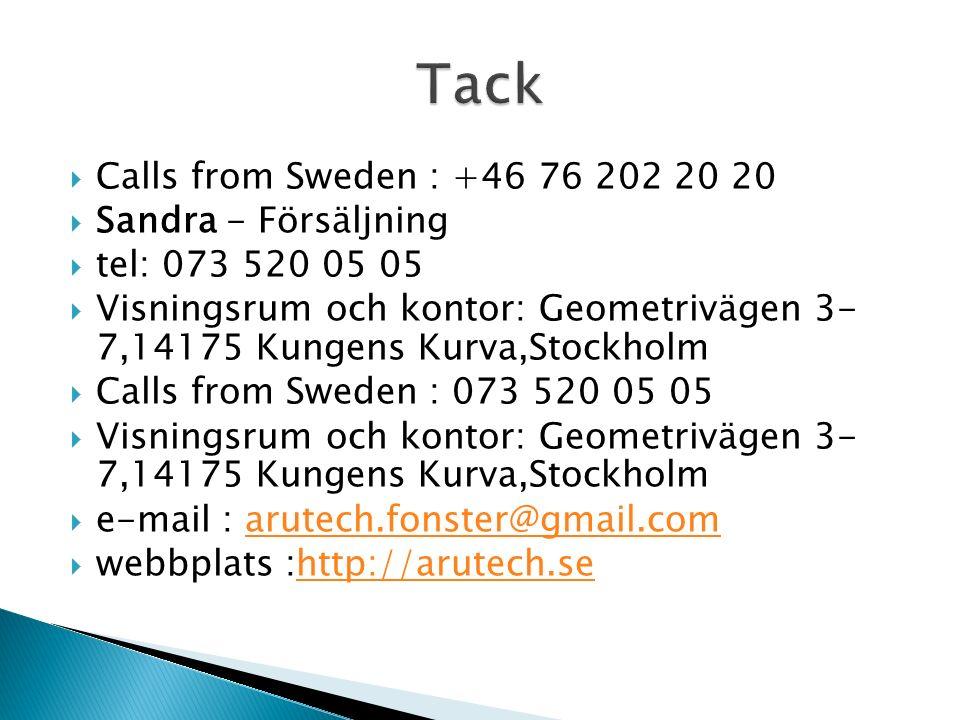  Calls from Sweden : +46 76 202 20 20  Sandra - Försäljning  tel: 073 520 05 05  Visningsrum och kontor: Geometrivägen 3- 7,14175 Kungens Kurva,Stockholm  Calls from Sweden : 073 520 05 05  Visningsrum och kontor: Geometrivägen 3- 7,14175 Kungens Kurva,Stockholm  e-mail : arutech.fonster@gmail.comarutech.fonster@gmail.com  webbplats :http://arutech.sehttp://arutech.se