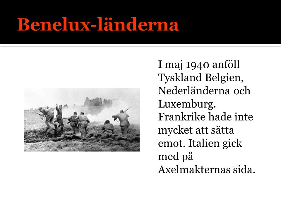 I maj 1940 anföll Tyskland Belgien, Nederländerna och Luxemburg.