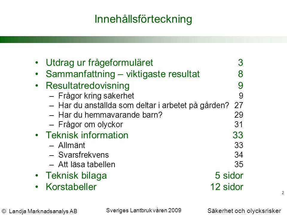 © Landja Marknadsanalys AB Säkerhet och olycksrisker Sveriges Lantbruk våren 2009 13 Här följer några frågor kring säkerheten i ditt arbete.
