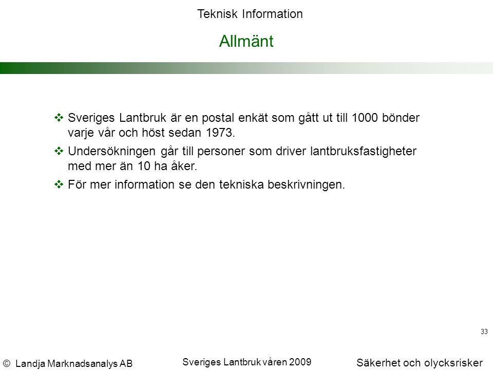 © Landja Marknadsanalys AB Säkerhet och olycksrisker Sveriges Lantbruk våren 2009 33 Allmänt  Sveriges Lantbruk är en postal enkät som gått ut till 1000 bönder varje vår och höst sedan 1973.