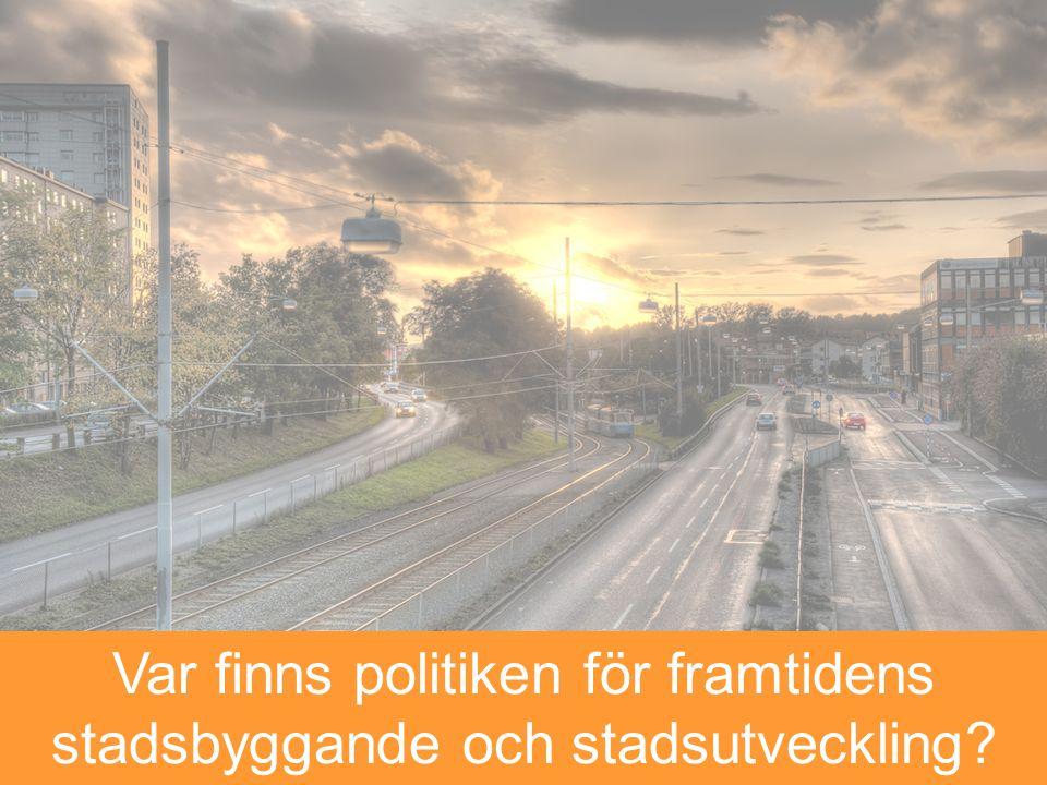 Var finns politiken för framtidens stadsbyggande och stadsutveckling