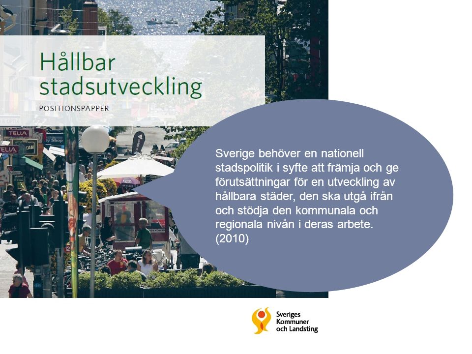 Sverige behöver en nationell stadspolitik i syfte att främja och ge förutsättningar för en utveckling av hållbara städer, den ska utgå ifrån och stödja den kommunala och regionala nivån i deras arbete.