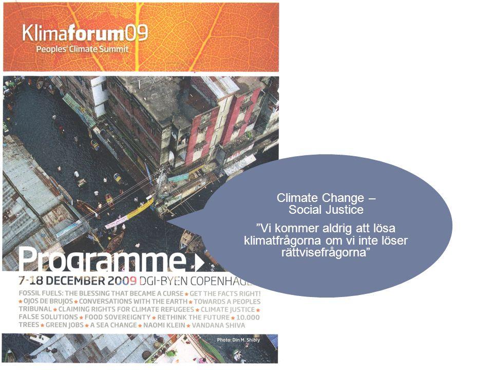 Climate Change – Social Justice Vi kommer aldrig att lösa klimatfrågorna om vi inte löser rättvisefrågorna