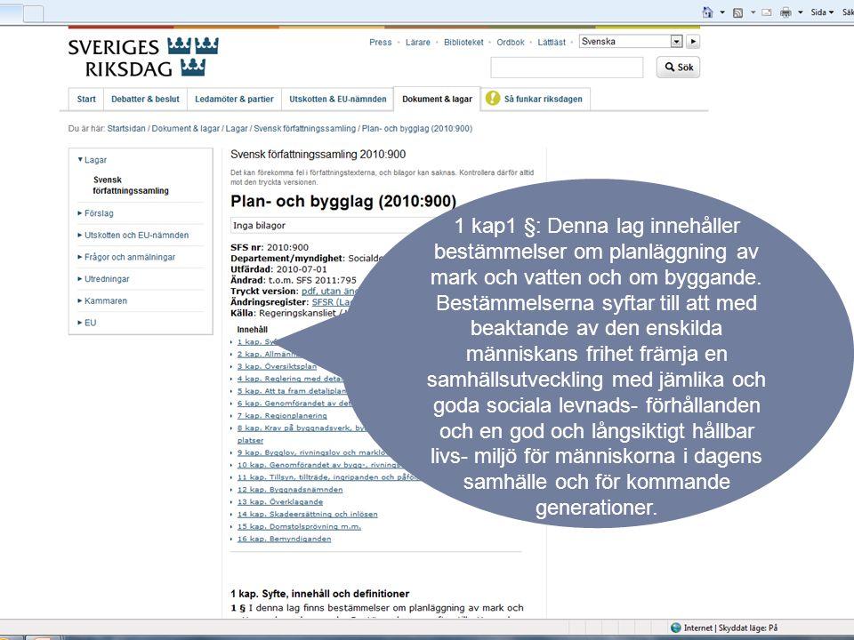 1 kap1 §: Denna lag innehåller bestämmelser om planläggning av mark och vatten och om byggande.