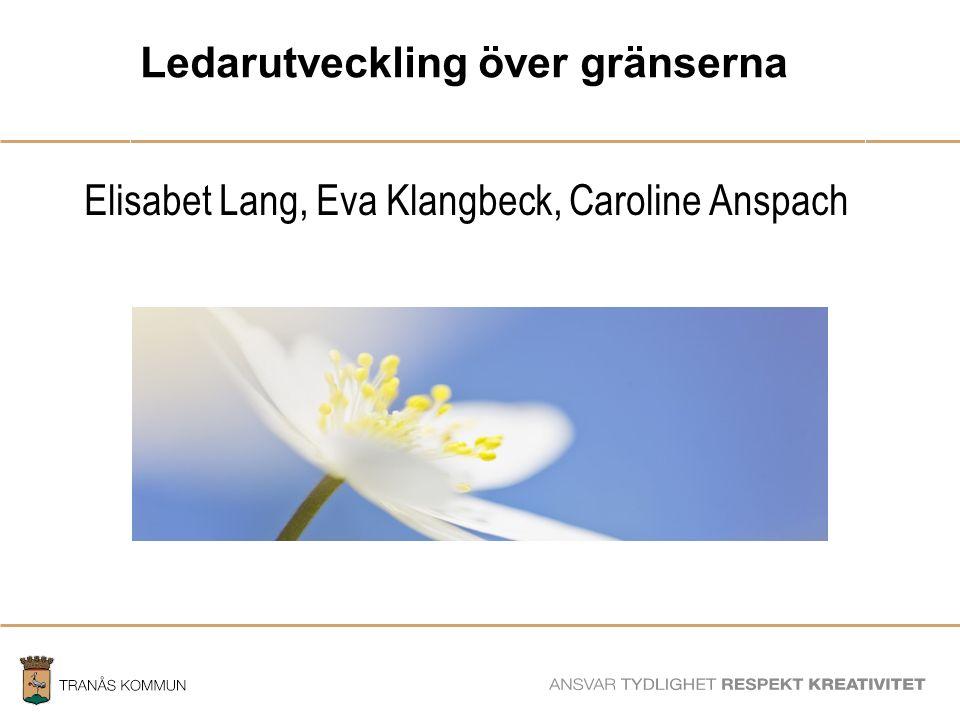 SAMHÄLLSBYGGNADSFÖRVALTNINGEN Ledarutveckling över gränserna Elisabet Lang, Eva Klangbeck, Caroline Anspach