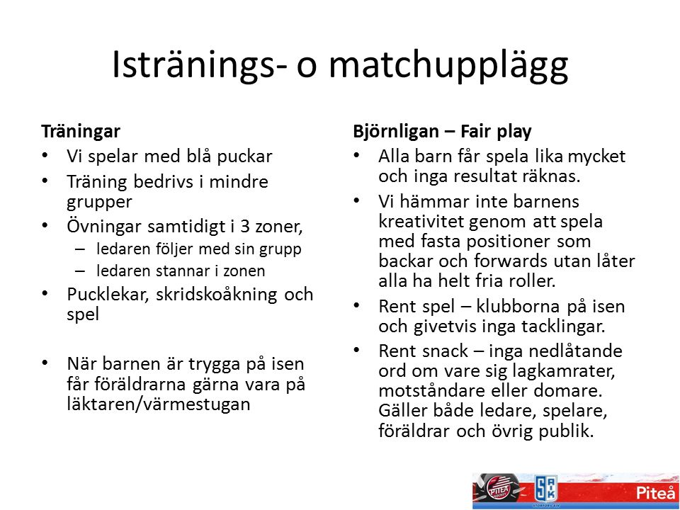 Istränings- o matchupplägg Träningar Vi spelar med blå puckar Träning bedrivs i mindre grupper Övningar samtidigt i 3 zoner, – ledaren följer med sin