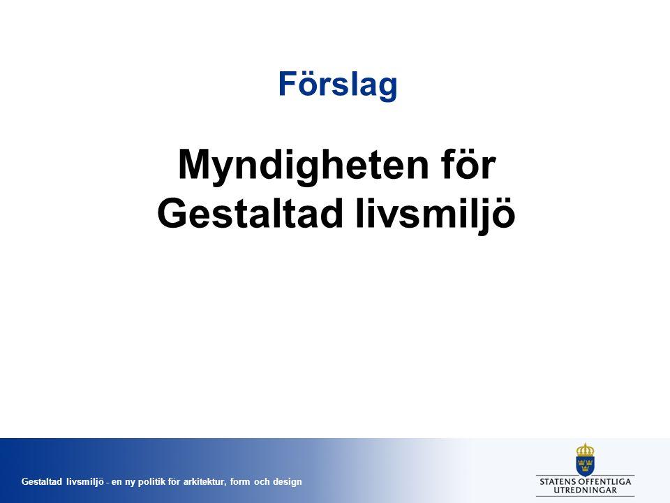 Gestaltad livsmiljö - en ny politik för arkitektur, form och design Förslag Myndigheten för Gestaltad livsmiljö