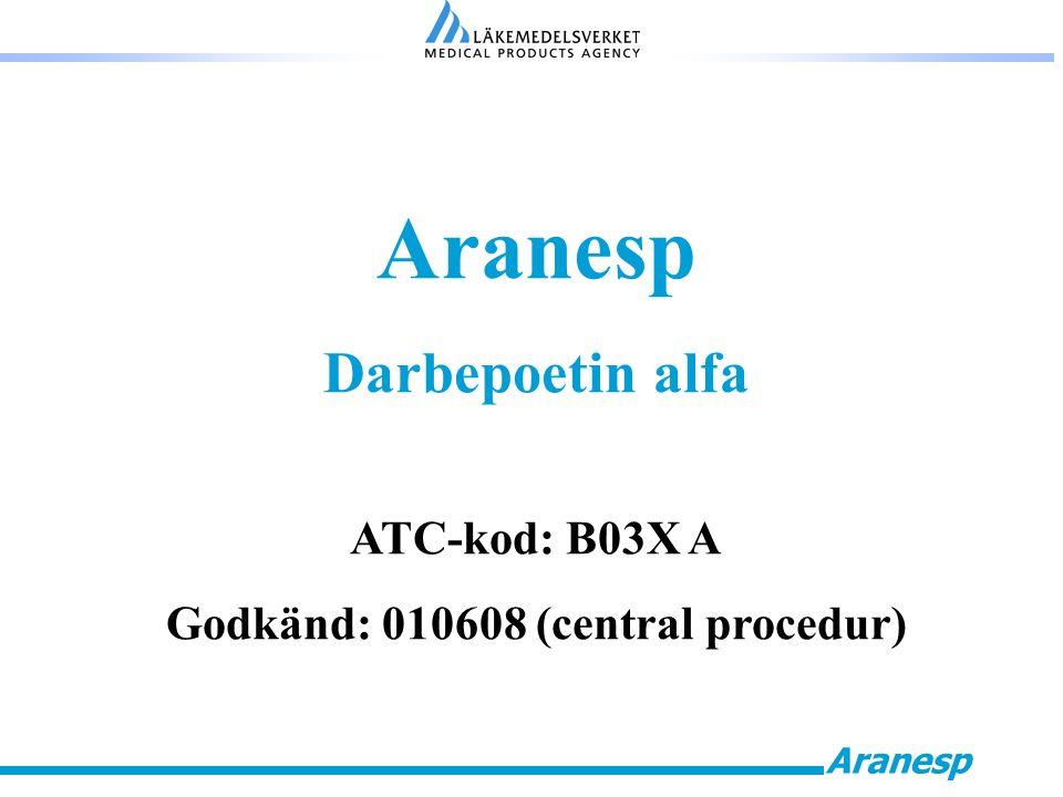 Aranesp Darbepoetin alfa ATC-kod: B03X A Godkänd: 010608 (central procedur)