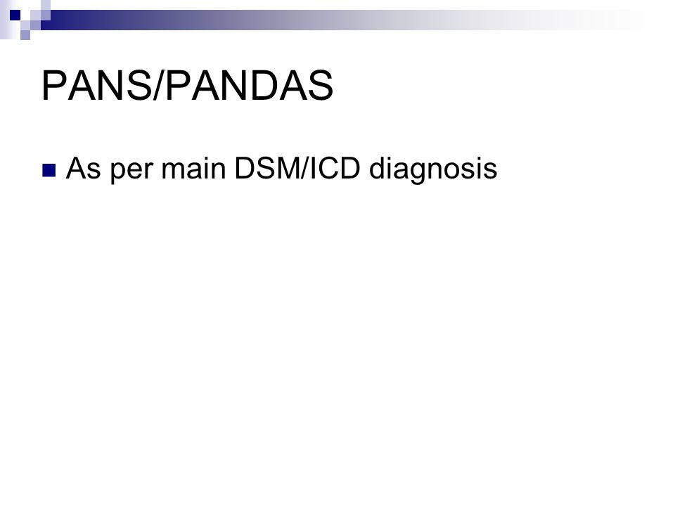 PANS/PANDAS As per main DSM/ICD diagnosis