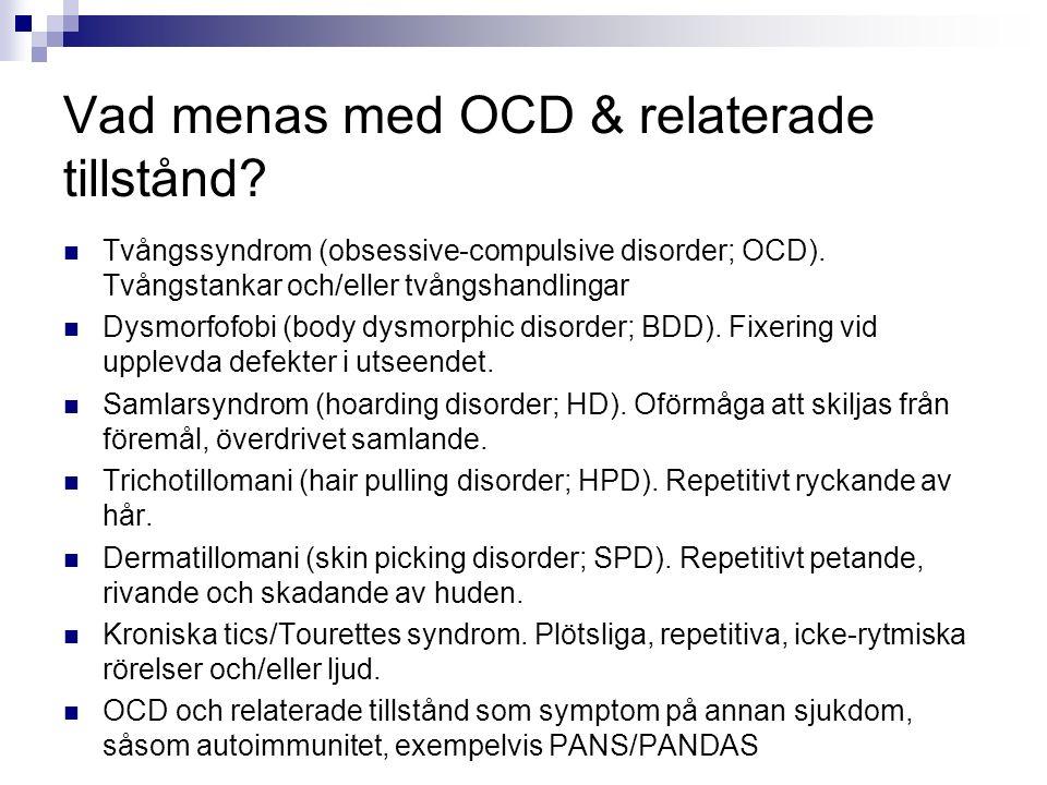 Vad menas med OCD & relaterade tillstånd? Tvångssyndrom (obsessive-compulsive disorder; OCD). Tvångstankar och/eller tvångshandlingar Dysmorfofobi (bo