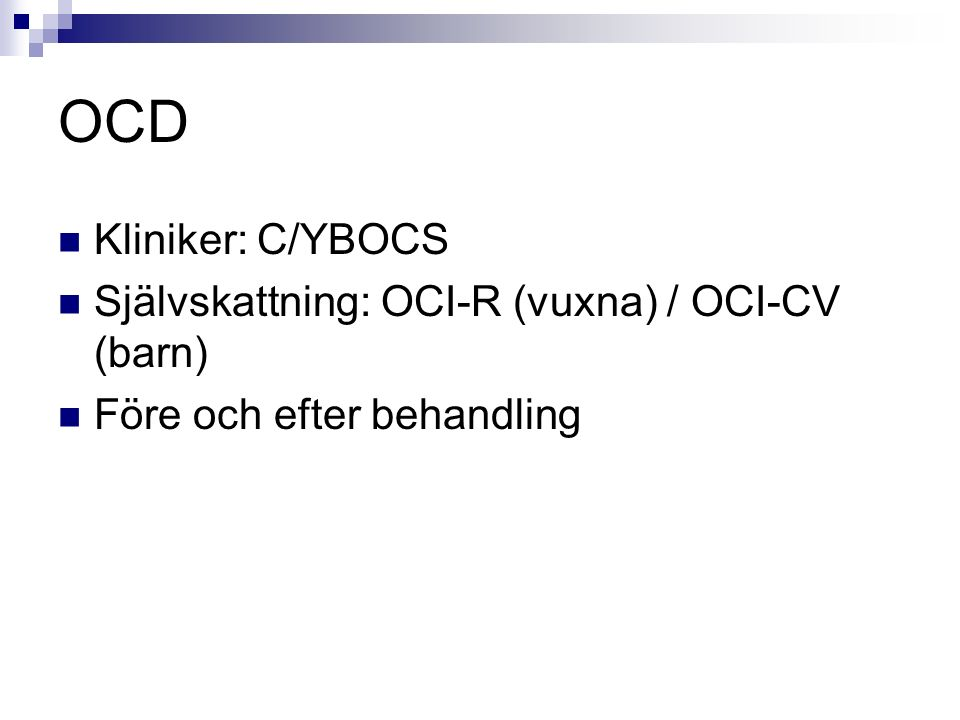 OCD – C/Y-BOCS Före behandling  Checklista (alla huvud kategorier)  C/Y-BOCS Tvångstankar  C/Y-BOCS Tvångshandlingar  C/Y-BOCS Total  Avoidance item  Insight item Efter behandling  Samma men utan checklista