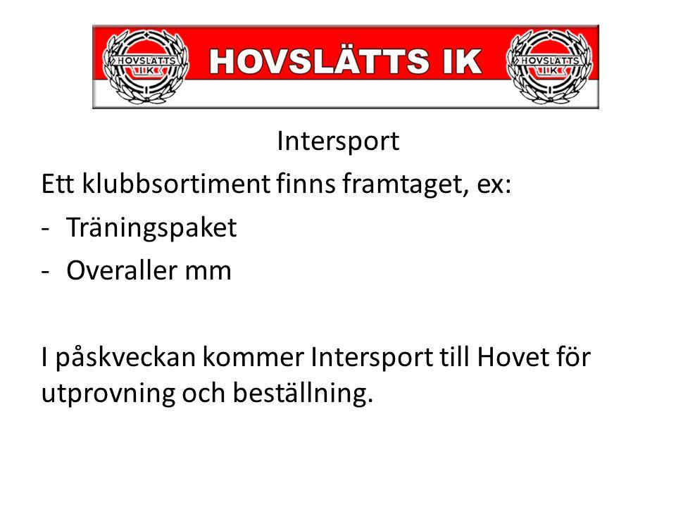 Intersport Ett klubbsortiment finns framtaget, ex: -Träningspaket -Overaller mm I påskveckan kommer Intersport till Hovet för utprovning och beställni