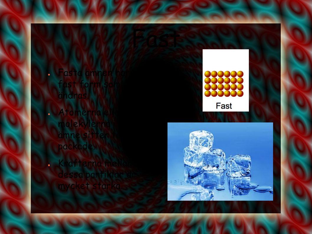 Flytande ● Vätskor tar samma form som det kärl som de befinner sig i.