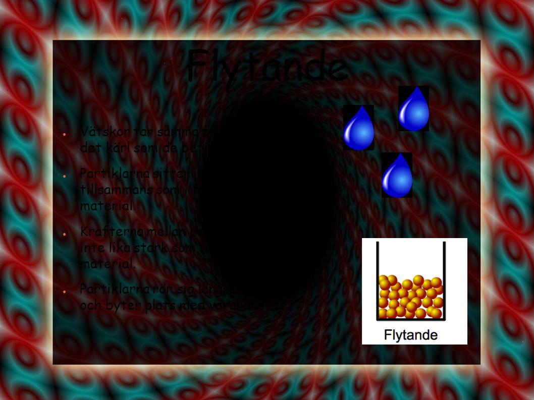 Gas ● Gaser sprider ut sig, tills de fyller hela kärlet som de är inneslutna i.