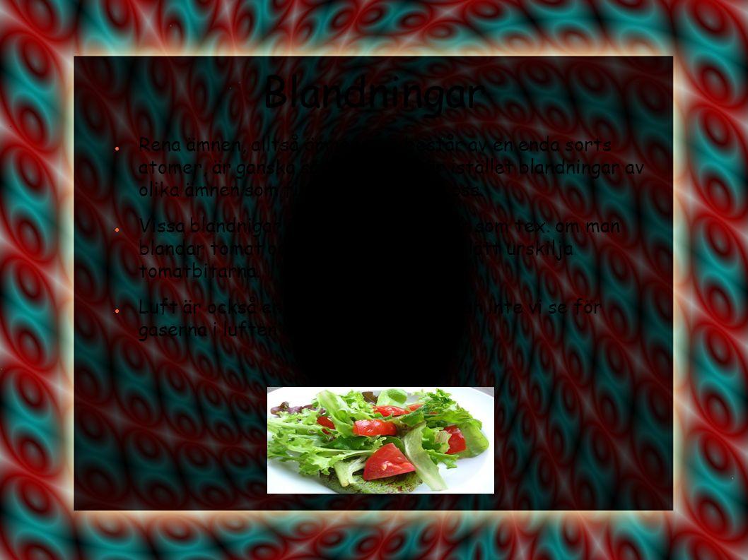 Blandningar ● Rena ämnen, alltså ämnen som består av en enda sorts atomer, är ganska sällsynta.
