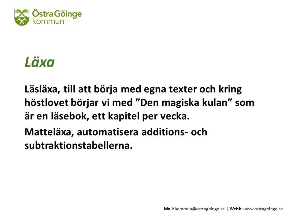 Mail: kommun@ostragoinge.se | Webb: www.ostragoinge.se Text här Läxa Läsläxa, till att börja med egna texter och kring höstlovet börjar vi med Den magiska kulan som är en läsebok, ett kapitel per vecka.