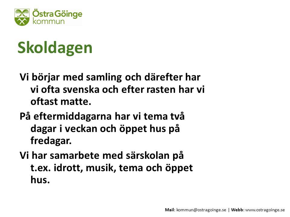 Mail: kommun@ostragoinge.se | Webb: www.ostragoinge.se Text här Skoldagen Vi börjar med samling och därefter har vi ofta svenska och efter rasten har