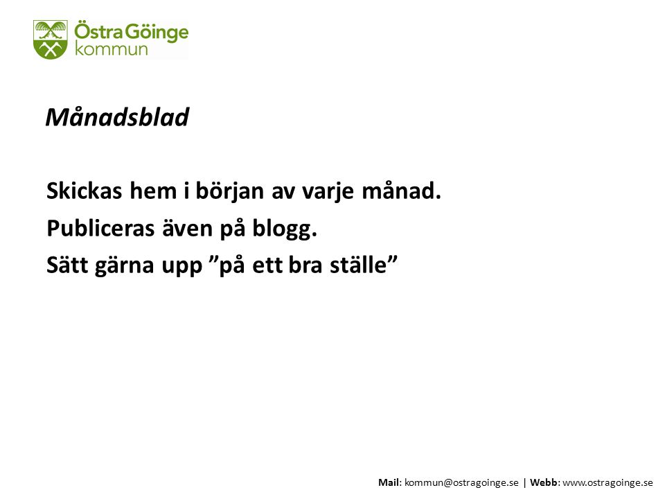 Mail: kommun@ostragoinge.se | Webb: www.ostragoinge.se Text här Skickas hem i början av varje månad.