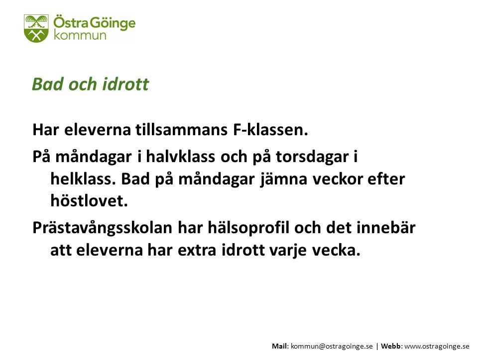Mail: kommun@ostragoinge.se | Webb: www.ostragoinge.se Text här Bad och idrott Har eleverna tillsammans F-klassen. På måndagar i halvklass och på tors
