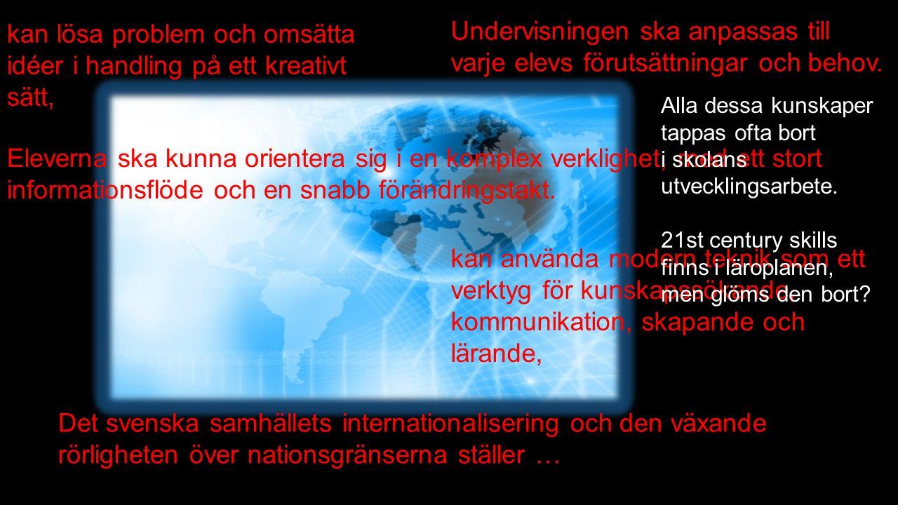 Det svenska samhällets internationalisering och den växande rörligheten över nationsgränserna ställer … Undervisningen ska anpassas till varje elevs förutsättningar och behov.