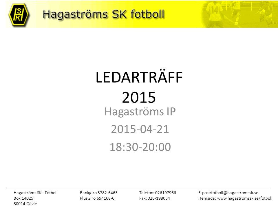 Hagaströms SK - Fotboll Box 14025 80014 Gävle Telefon: 026197966 Fax: 026-198034 E-post:fotboll@hagastromssk.se Hemsida: www.hagastromssk.se/fotboll Bankgiro 5782-6463 PlusGiro 694168-6 LEDARTRÄFF 2015 Hagaströms IP 2015-04-21 18:30-20:00
