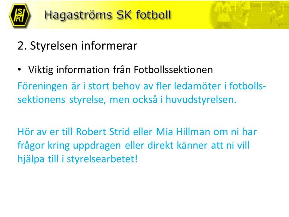 2. Styrelsen informerar Viktig information från Fotbollssektionen Föreningen är i stort behov av fler ledamöter i fotbolls- sektionens styrelse, men o