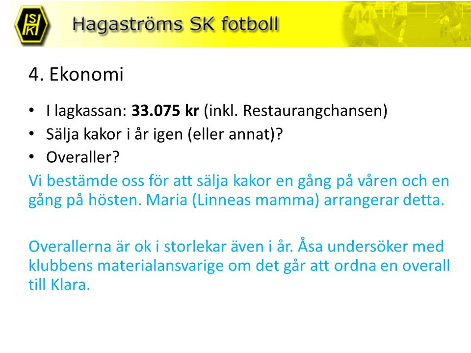 4. Ekonomi I lagkassan: 33.075 kr (inkl. Restaurangchansen) Sälja kakor i år igen (eller annat).