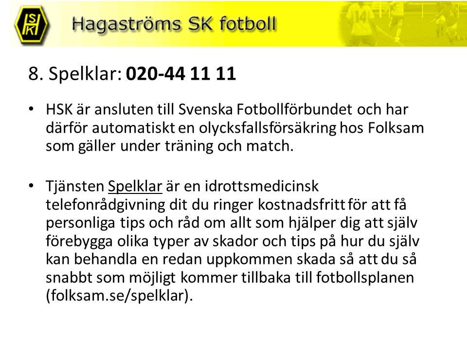 8. Spelklar: 020-44 11 11 HSK är ansluten till Svenska Fotbollförbundet och har därför automatiskt en olycksfallsförsäkring hos Folksam som gäller und