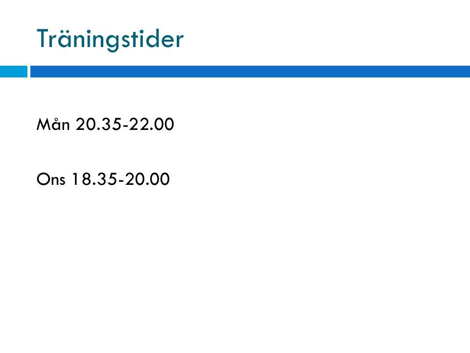 Träningstider Mån 20.35-22.00 Ons 18.35-20.00